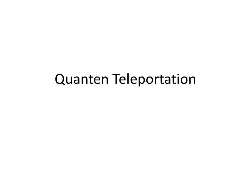 Grundlegendes Was ist Quanten Teleportation.