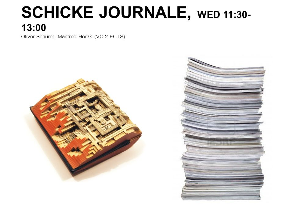SCHICKE JOURNALE, WED 11:30- 13:00 Oliver Schürer, Manfred Horak (VO 2 ECTS)