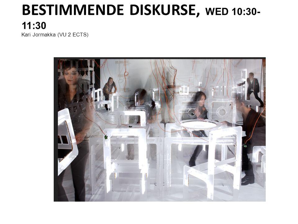 BESTIMMENDE DISKURSE, WED 10:30- 11:30 Kari Jormakka (VU 2 ECTS)