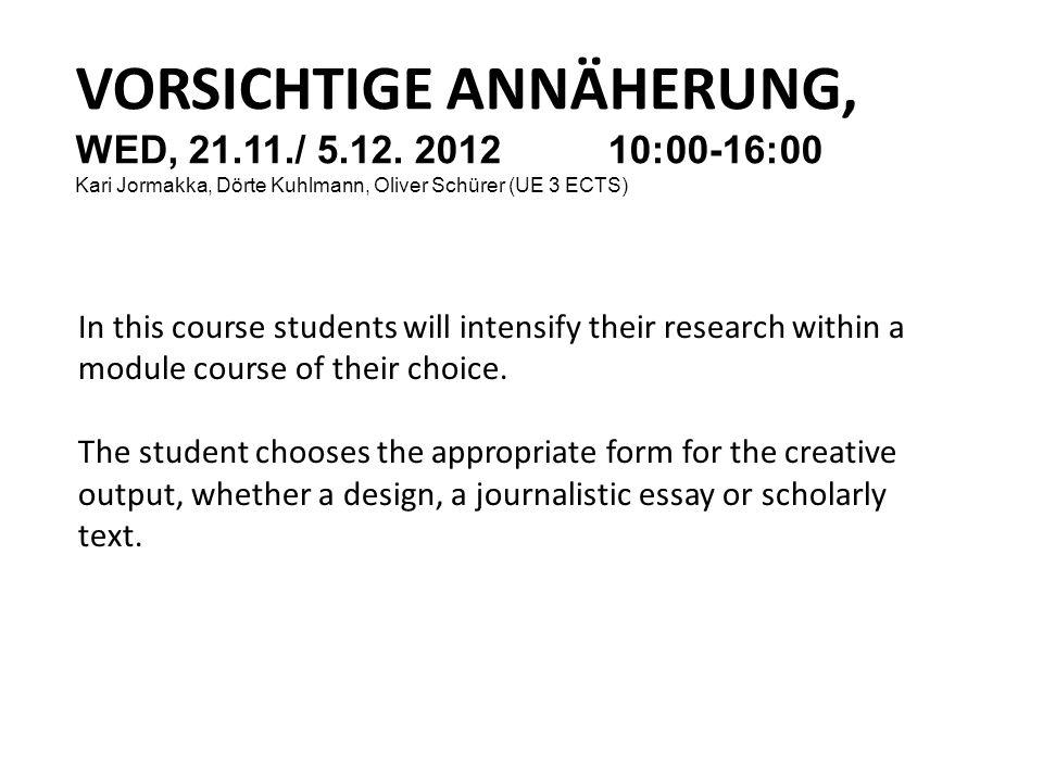 VORSICHTIGE ANNÄHERUNG, WED, 21.11./ 5.12. 2012 10:00-16:00 Kari Jormakka, Dörte Kuhlmann, Oliver Schürer (UE 3 ECTS) In this course students will int