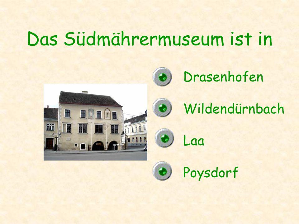 Das Südmährermuseum ist in Drasenhofen Wildendürnbach Laa Poysdorf