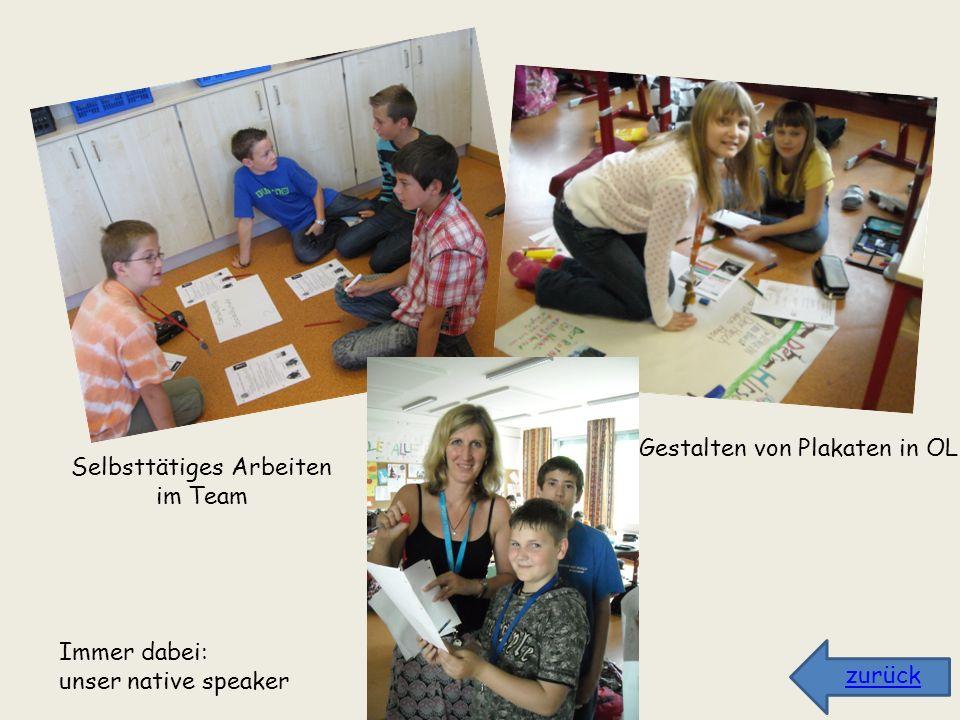 Selbsttätiges Arbeiten im Team Gestalten von Plakaten in OL Immer dabei: unser native speaker zurück