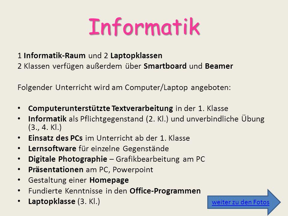 Informatik 1 Informatik-Raum und 2 Laptopklassen 2 Klassen verfügen außerdem über Smartboard und Beamer Folgender Unterricht wird am Computer/Laptop a