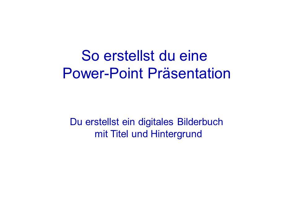 (1) Microsoft Power Point öffnen (2) Folienlayout – leer (3) Hintergrund auswählen – Format - Hintergrund oder Foliendesign - für alle übernehmen
