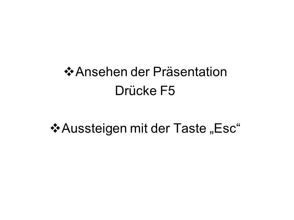 Ansehen der Präsentation Drücke F5 Aussteigen mit der Taste Esc