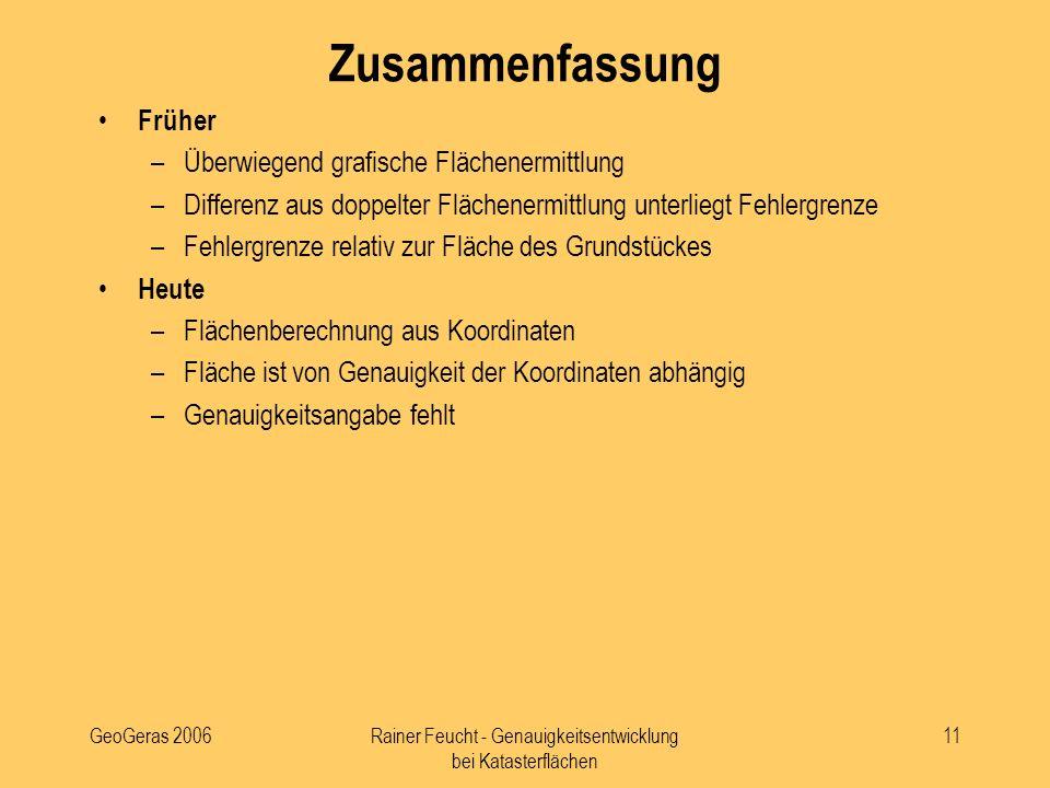 GeoGeras 2006Rainer Feucht - Genauigkeitsentwicklung bei Katasterflächen 11 Zusammenfassung Früher –Überwiegend grafische Flächenermittlung –Differenz