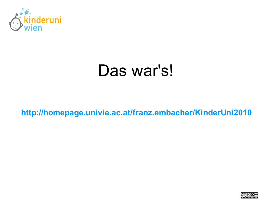 Das war's! http://homepage.univie.ac.at/franz.embacher/KinderUni2010