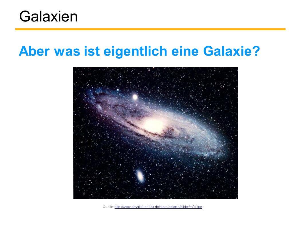 Galaxien Aber was ist eigentlich eine Galaxie.