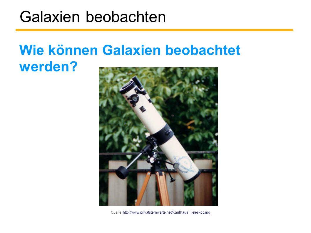 Galaxien beobachten Wie können Galaxien beobachtet werden.