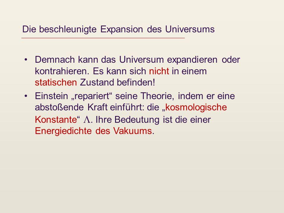 Die beschleunigte Expansion des Universums Demnach kann das Universum expandieren oder kontrahieren. Es kann sich nicht in einem statischen Zustand be