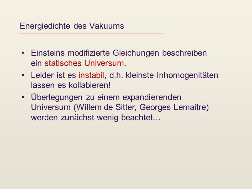 Energiedichte des Vakuums Einsteins modifizierte Gleichungen beschreiben ein statisches Universum. Leider ist es instabil, d.h. kleinste Inhomogenität
