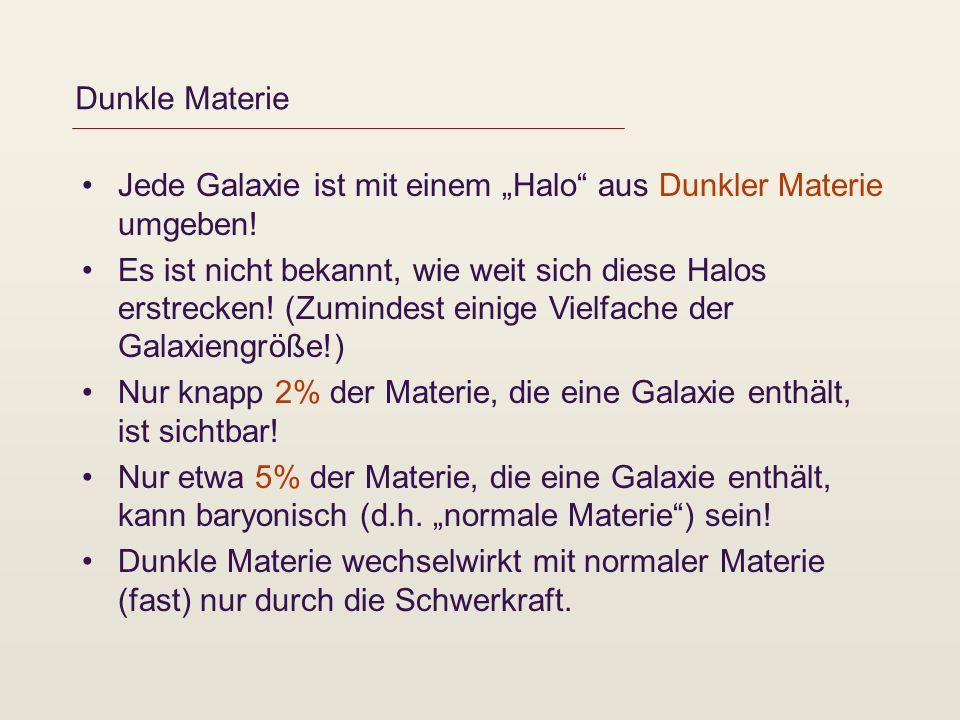 Jede Galaxie ist mit einem Halo aus Dunkler Materie umgeben! Es ist nicht bekannt, wie weit sich diese Halos erstrecken! (Zumindest einige Vielfache d