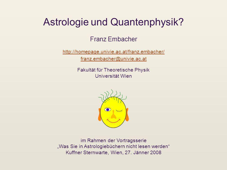 Astrologie und Quantenphysik? Franz Embacher im Rahmen der Vortragsserie Was Sie in Astrologiebüchern nicht lesen werden Kuffner Sternwarte, Wien, 27.