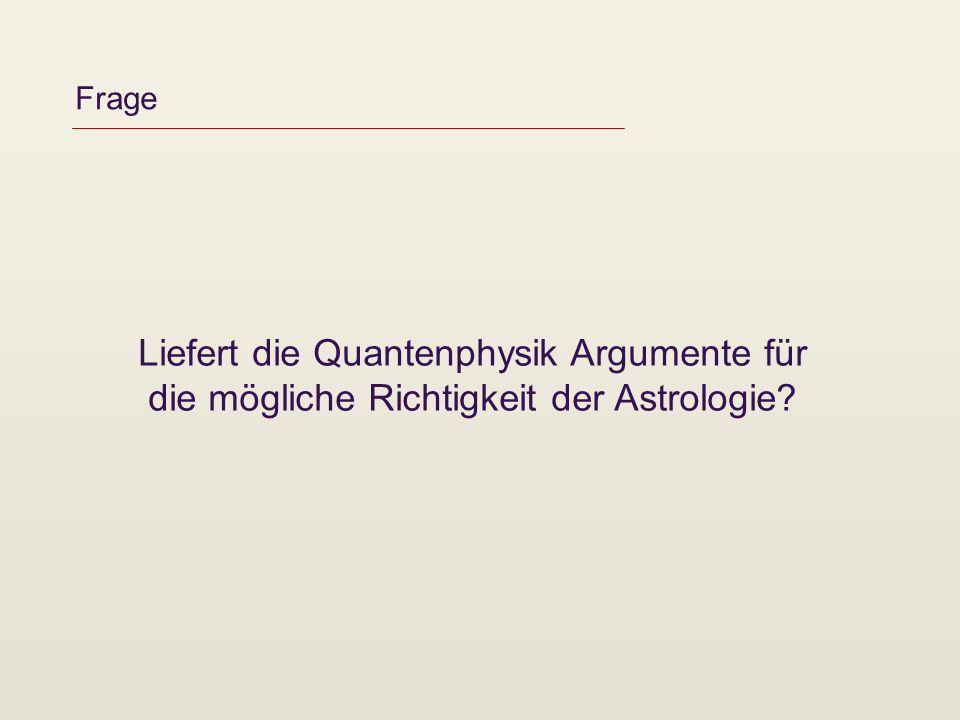 Frage Liefert die Quantenphysik Argumente für die mögliche Richtigkeit der Astrologie?
