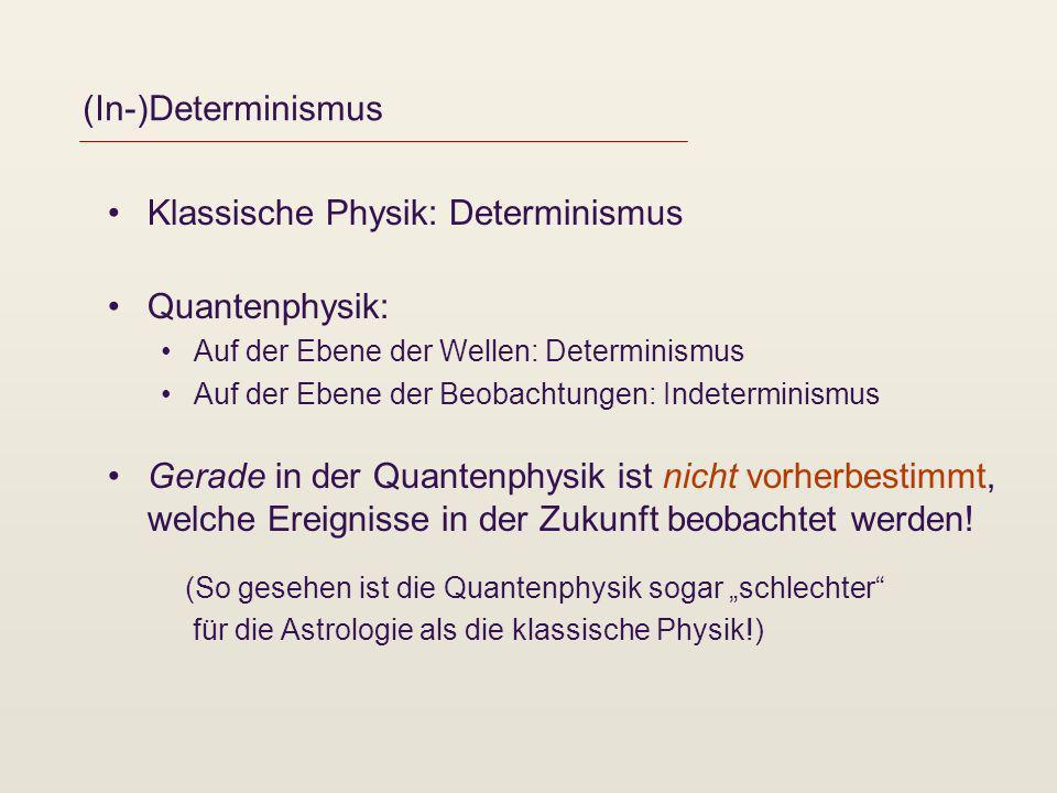 (In-)Determinismus Klassische Physik: Determinismus Quantenphysik: Auf der Ebene der Wellen: Determinismus Auf der Ebene der Beobachtungen: Indetermin