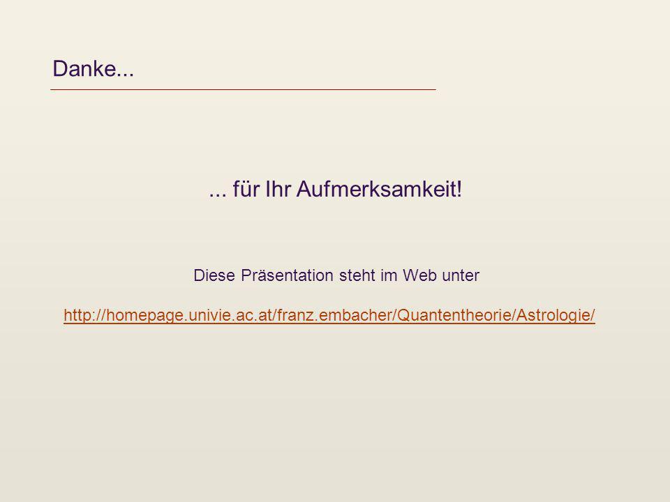 Danke...... für Ihr Aufmerksamkeit! Diese Präsentation steht im Web unter http://homepage.univie.ac.at/franz.embacher/Quantentheorie/Astrologie/