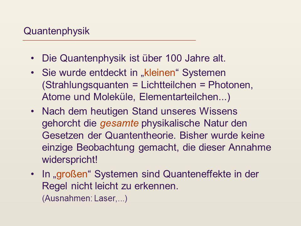 Quantenphysik Die Quantenphysik ist über 100 Jahre alt. Sie wurde entdeckt in kleinen Systemen (Strahlungsquanten = Lichtteilchen = Photonen, Atome un
