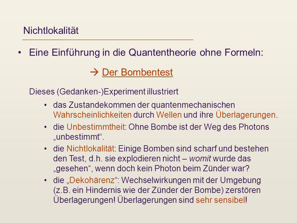 Nichtlokalität Eine Einführung in die Quantentheorie ohne Formeln: Der Bombentest Dieses (Gedanken-)Experiment illustriert das Zustandekommen der quan