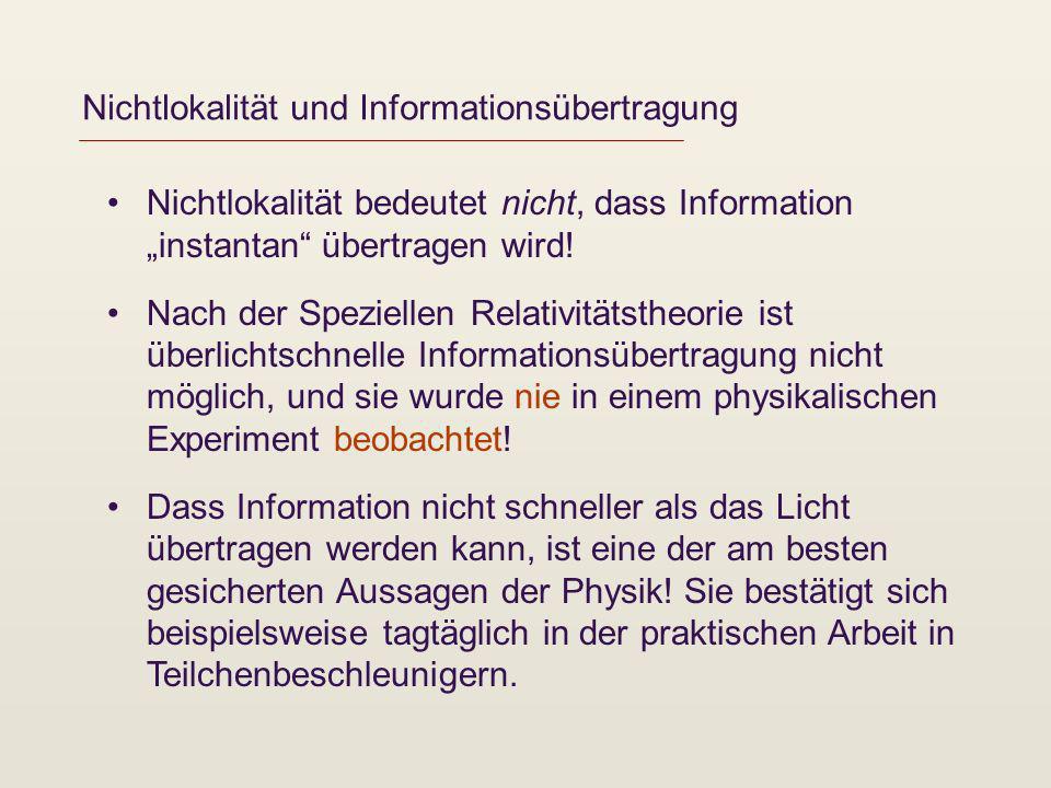 Nichtlokalität und Informationsübertragung Nichtlokalität bedeutet nicht, dass Information instantan übertragen wird! Nach der Speziellen Relativitäts