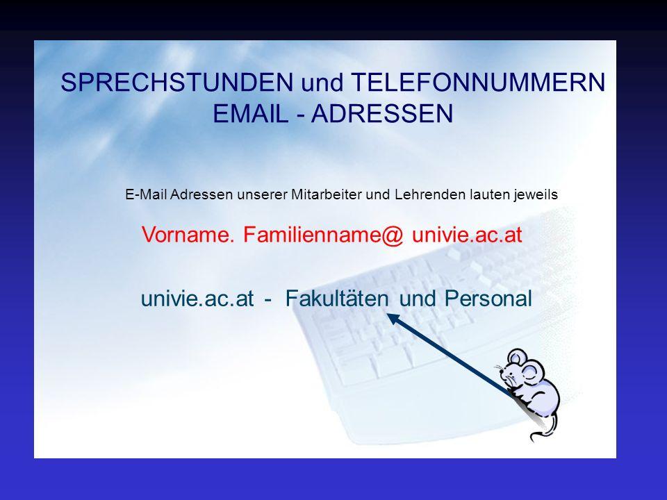 SPRECHSTUNDEN und TELEFONNUMMERN EMAIL - ADRESSEN E-Mail Adressen unserer Mitarbeiter und Lehrenden lauten jeweils Vorname.