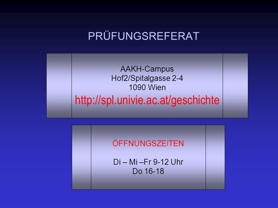 PRÜFUNGSREFERAT ÖFFNUNGSZEITEN Di – Mi –Fr 9-12 Uhr Do 16-18 AAKH-Campus Hof2/Spitalgasse 2-4 1090 Wien http://spl.univie.ac.at/geschichte