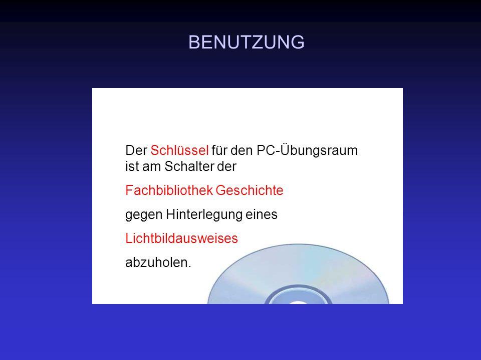 BENUTZUNG Der Schlüssel für den PC-Übungsraum ist am Schalter der Fachbibliothek Geschichte gegen Hinterlegung eines Lichtbildausweises abzuholen.