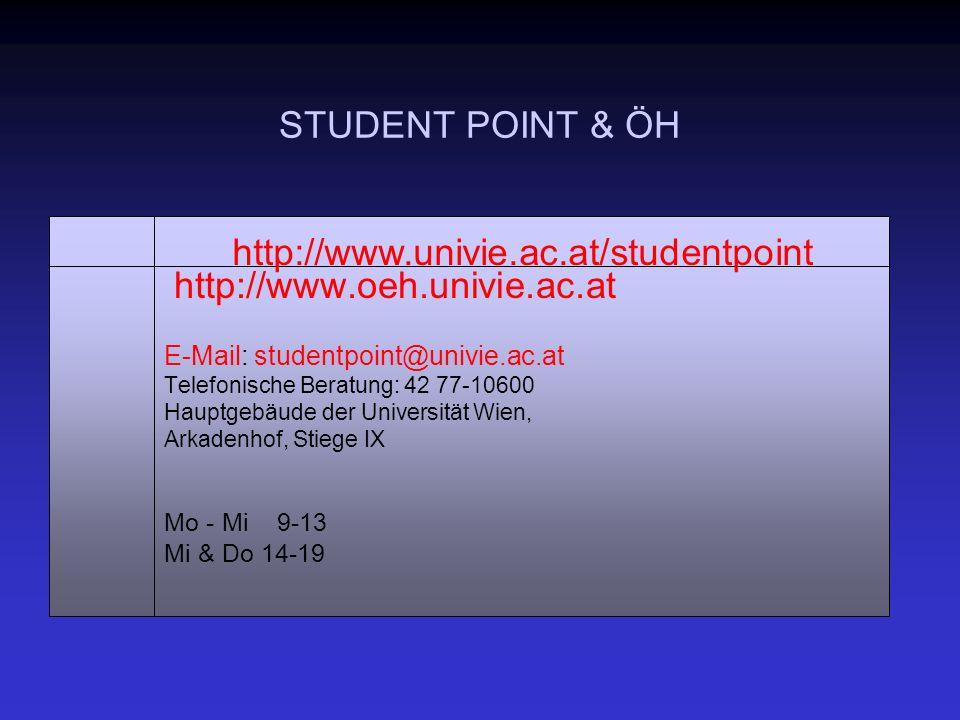 STUDENT POINT & ÖH http://www.oeh.univie.ac.at E-Mail: studentpoint@univie.ac.at Telefonische Beratung: 42 77-10600 Hauptgebäude der Universität Wien, Arkadenhof, Stiege IX Mo - Mi 9-13 Mi & Do 14-19 http://www.univie.ac.at/studentpoint
