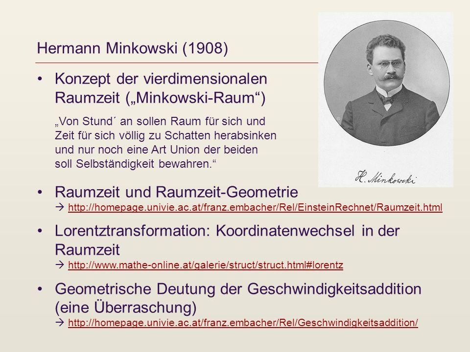 Hermann Minkowski (1908) Konzept der vierdimensionalen Raumzeit (Minkowski-Raum) Von Stund´ an sollen Raum für sich und Zeit für sich völlig zu Schatt