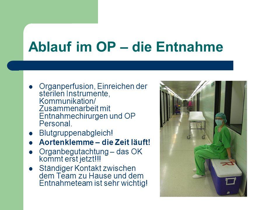 Ablauf im OP – die Entnahme Organperfusion, Einreichen der sterilen Instrumente, Kommunikation/ Zusammenarbeit mit Entnahmechirurgen und OP Personal.