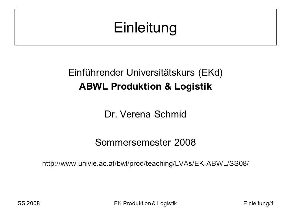 SS 2008EK Produktion & LogistikEinleitung/1 Einleitung Einführender Universitätskurs (EKd) ABWL Produktion & Logistik Dr.