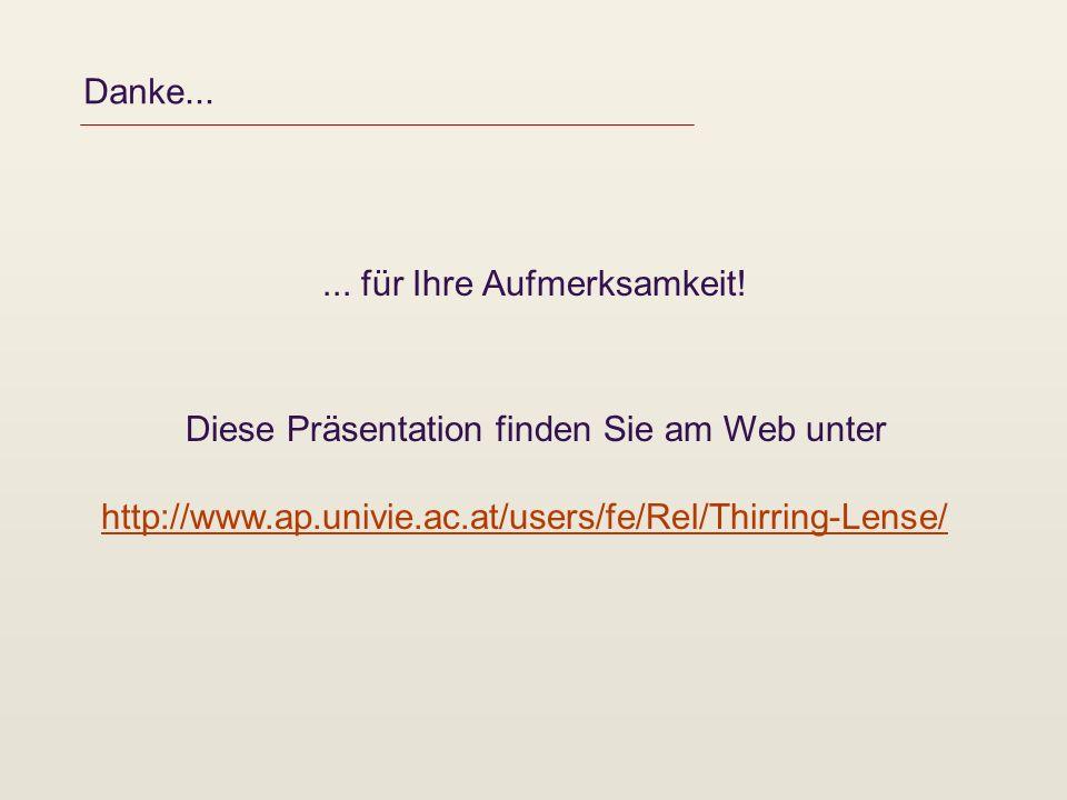 Danke...... für Ihre Aufmerksamkeit! Diese Präsentation finden Sie am Web unter http://www.ap.univie.ac.at/users/fe/Rel/Thirring-Lense/