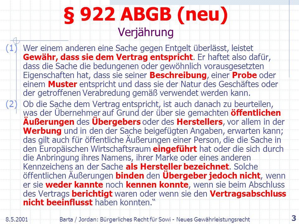 8.5.2001Barta / Jordan: Bürgerliches Recht für Sowi - Neues Gewährleistungsrecht 3 § 922 ABGB (neu) Verjährung (1) Wer einem anderen eine Sache gegen Entgelt überlässt, leistet Gewähr, dass sie dem Vertrag entspricht.