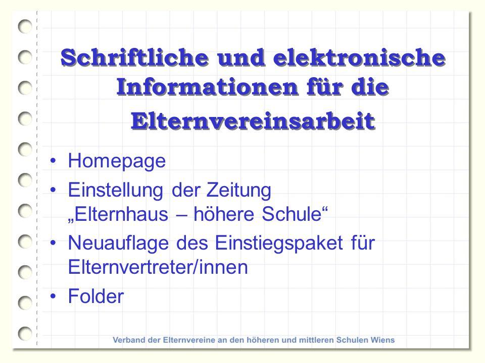 Schriftliche und elektronische Informationen für die Elternvereinsarbeit Homepage Einstellung der Zeitung Elternhaus – höhere Schule Neuauflage des Ei