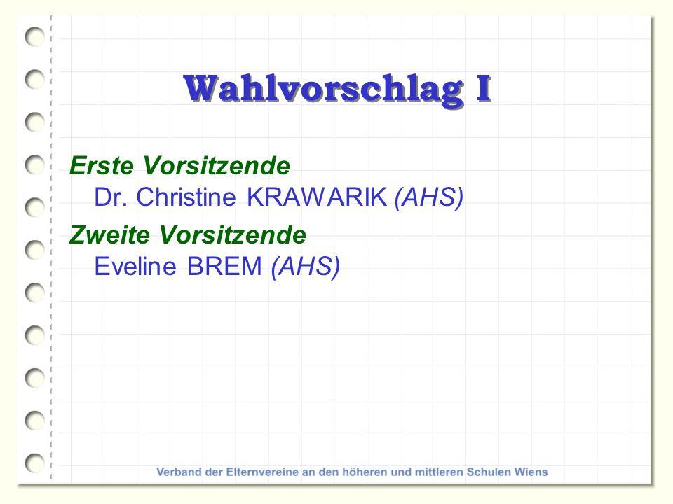 Wahlvorschlag I Erste Vorsitzende Dr. Christine KRAWARIK (AHS) Zweite Vorsitzende Eveline BREM (AHS)