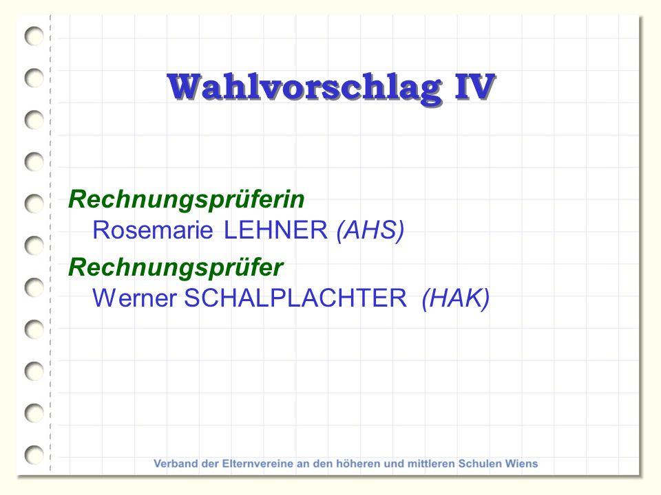 Wahlvorschlag IV Rechnungsprüferin Rosemarie LEHNER (AHS) Rechnungsprüfer Werner SCHALPLACHTER (HAK)