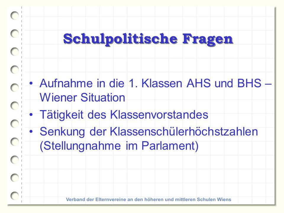 Aufnahme in die 1. Klassen AHS und BHS – Wiener Situation Tätigkeit des Klassenvorstandes Senkung der Klassenschülerhöchstzahlen (Stellungnahme im Par