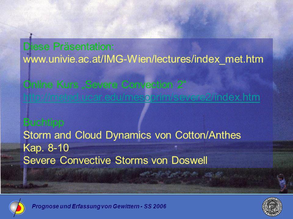 Prognose und Erfassung von Gewittern - SS 2006 Diese Präsentation: www.univie.ac.at/IMG-Wien/lectures/index_met.htm Online Kurs Severe Convection 2 ht