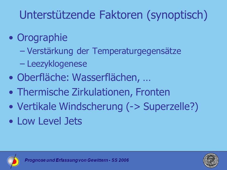 Prognose und Erfassung von Gewittern - SS 2006 Unterstützende Faktoren (synoptisch) Orographie –Verstärkung der Temperaturgegensätze –Leezyklogenese O