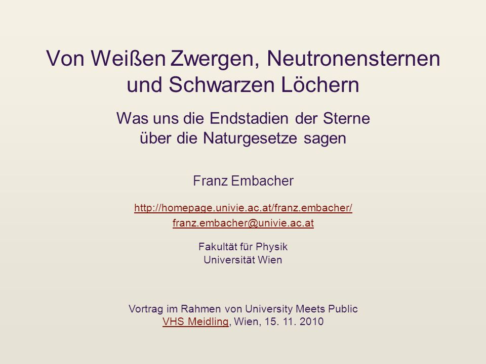 Von Weißen Zwergen, Neutronensternen und Schwarzen Löchern Franz Embacher Vortrag im Rahmen von University Meets Public VHS Meidling, Wien, 15. 11. 20
