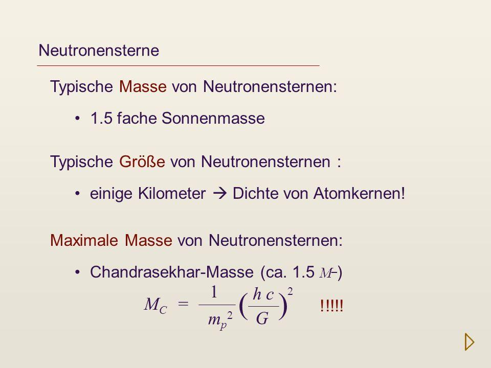 Neutronensterne Typische Masse von Neutronensternen: 1.5 fache Sonnenmasse Typische Größe von Neutronensternen : einige Kilometer Dichte von Atomkerne