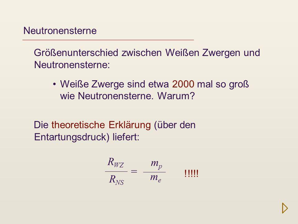 Neutronensterne Größenunterschied zwischen Weißen Zwergen und Neutronensterne: Weiße Zwerge sind etwa 2000 mal so groß wie Neutronensterne. Warum? = m