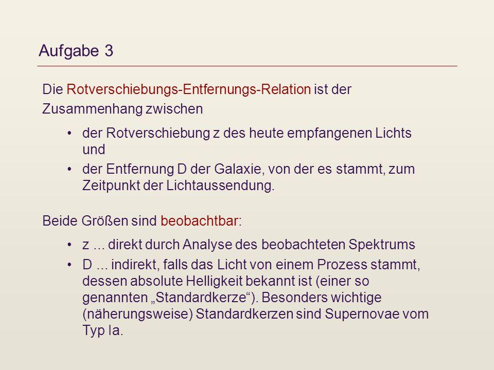 Aufgabe 3 Die Rotverschiebungs-Entfernungs-Relation ist der Zusammenhang zwischen der Rotverschiebung z des heute empfangenen Lichts und der Entfernun