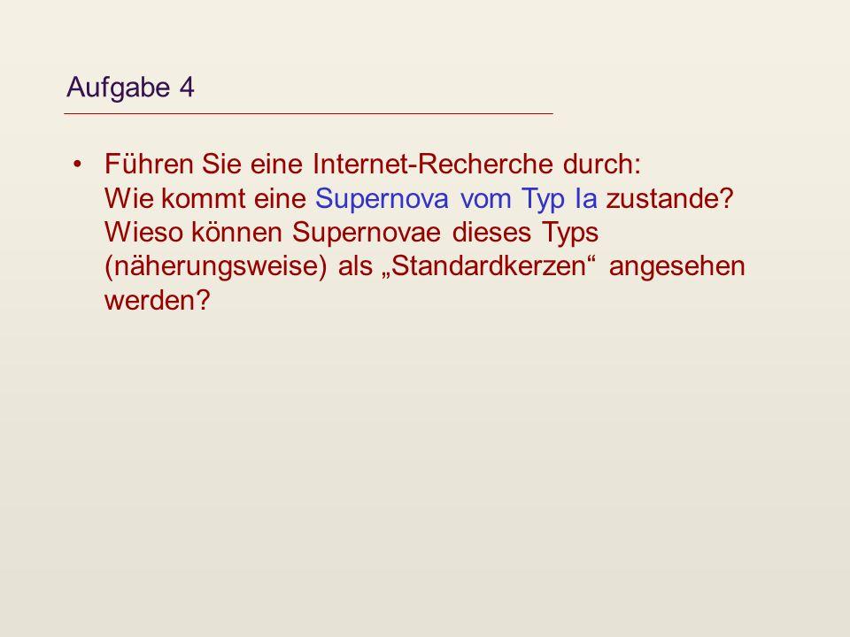 Aufgabe 4 Führen Sie eine Internet-Recherche durch: Wie kommt eine Supernova vom Typ Ia zustande? Wieso können Supernovae dieses Typs (näherungsweise)