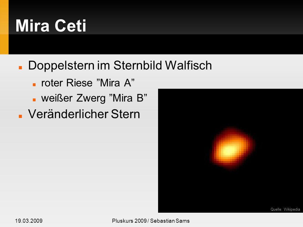 19.03.2009Pluskurs 2009 / Sebastian Sams Mira Ceti Doppelstern im Sternbild Walfisch roter Riese Mira A weißer Zwerg Mira B Veränderlicher Stern Quell