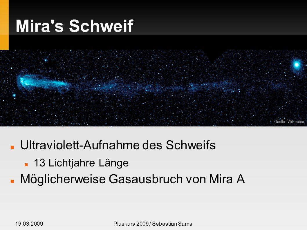 19.03.2009Pluskurs 2009 / Sebastian Sams Mira A Spektralklasse M 400 Sonnendurchmesser Helligkeitsänderung: Periode 331 Tage Maximum 2.