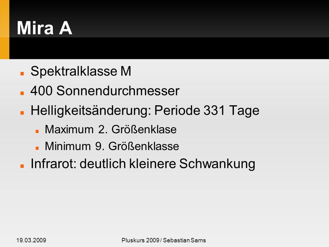 19.03.2009Pluskurs 2009 / Sebastian Sams Mira A Spektralklasse M 400 Sonnendurchmesser Helligkeitsänderung: Periode 331 Tage Maximum 2. Größenklase Mi