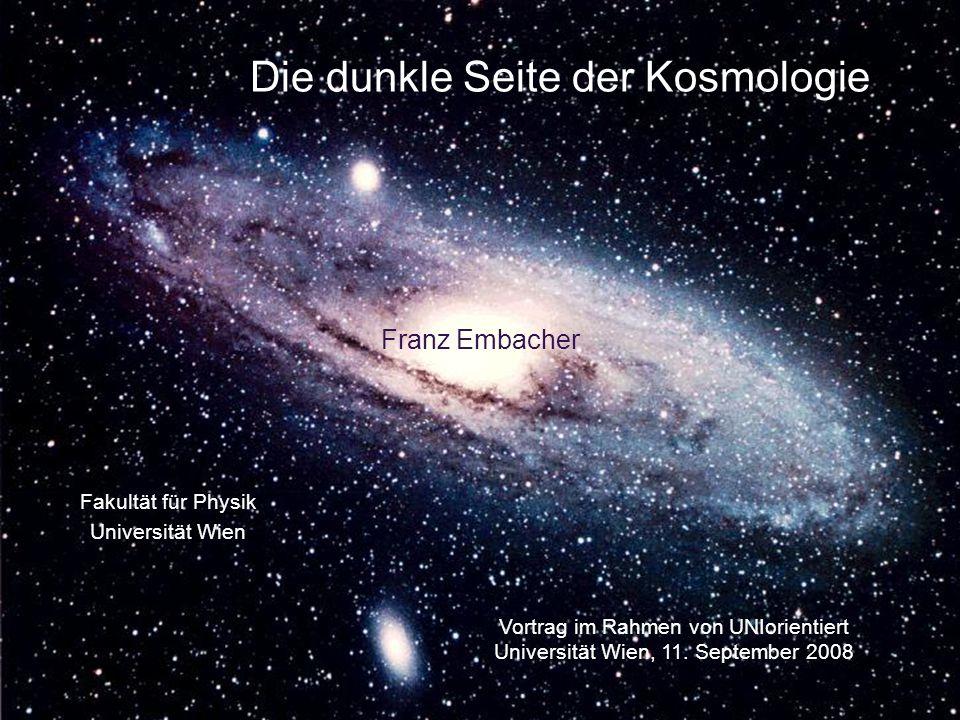 Die dunkle Seite der Kosmologie Franz Embacher Vortrag im Rahmen von UNIorientiert Universität Wien, 11. September 2008 Fakultät für Physik Universitä