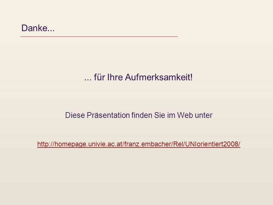 Danke...... für Ihre Aufmerksamkeit! Diese Präsentation finden Sie im Web unter http://homepage.univie.ac.at/franz.embacher/Rel/UNIorientiert2008/