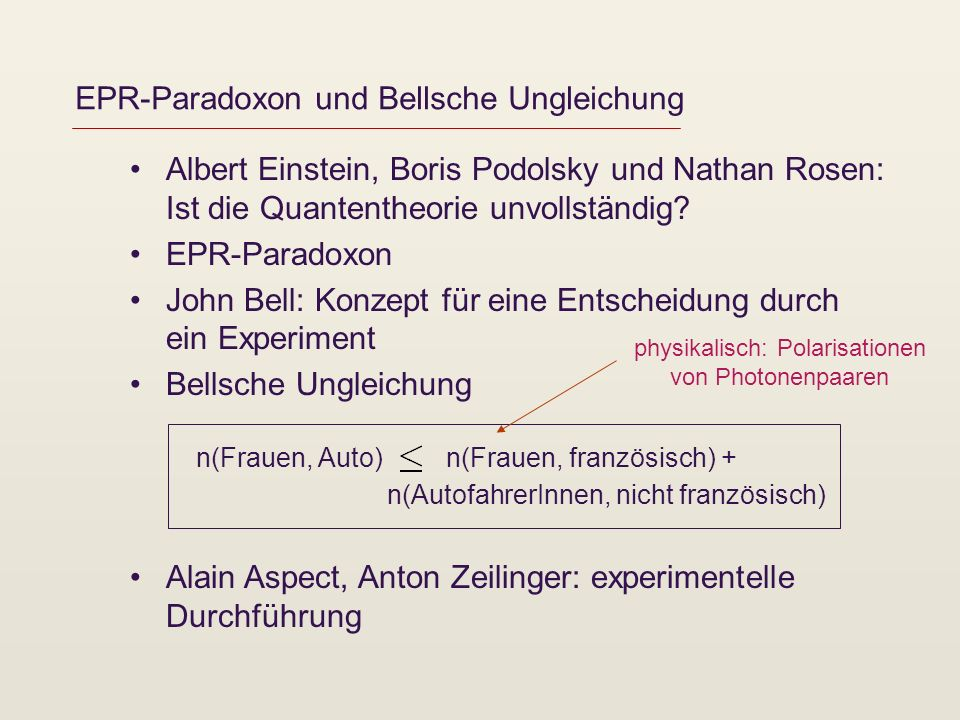 EPR-Paradoxon und Bellsche Ungleichung Experiment: Bellsche Ungleichung verletzt.
