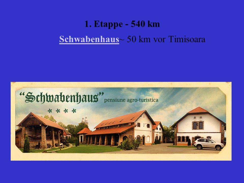1. Etappe - 540 km Schwabenhaus~ 50 km vor Timisoara Schwabenhaus